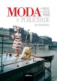 MODA E PUBLICIDADE NO BRASIL NOS ANOS 1960 - BONADIO, MARIA CLAUDIA