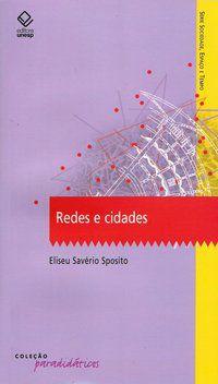 REDES E CIDADES - SPOSITO, ELISEU SAVERIO