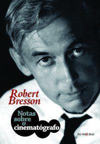 NOTAS SOBRE O CINEMATÓGRAFO - BRESSON, ROBERT