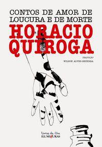 CONTOS DE AMOR DE LOUCURA E DE MORTE - QUIROGA, HORÁCIO