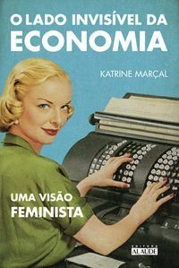 O LADO INVISÍVEL DA ECONOMIA - MARÇAL, KATRINE