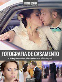 COLEÇÃO TÉCNICA&PRÁTICA FOTOGRAFIA SOCIAL: FOTOGRAFIA DE CASAMENTO - EDITORA EUROPA