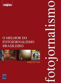 O MELHOR DO FOTOJORNALISMO BRASILEIRO - EDIÇÃO 2016 - EDITORA EUROPA