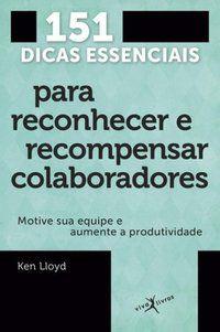 151 DICAS ESSENCIAIS PARA RECONHECER E RECOMPENSAR COLABORADORES (EDIÇÃO DE BOLSO) - LLOYD, KEN