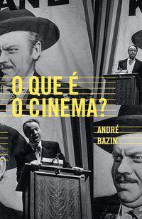 O QUE É O CINEMA? - BAZIN, ANDRÉ