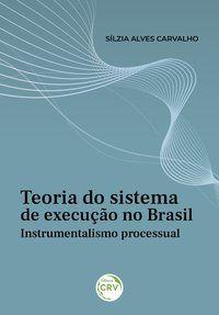 TEORIA DO SISTEMA DE EXECUÇÃO NO BRASIL - CARVALHO, SÍLZIA ALVES