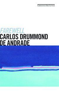 FAREWELL - ANDRADE, CARLOS DRUMMOND DE