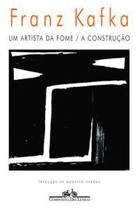 UM ARTISTA DA FOME / A CONSTRUÇÃO - KAFKA, FRANZ