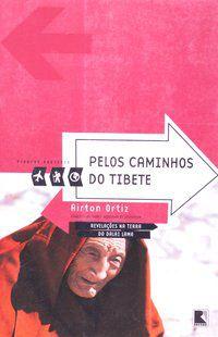 PELOS CAMINHOS DO TIBETE (COLEÇÃO VIAGENS RADICAIS) - ORTIZ, AIRTON