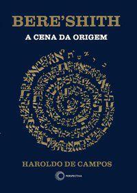 BERESHITH: A CENA DA ORIGEM - CAMPOS, HAROLDO DE