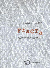 FRACTA: ANTOLOGIA POÉTICA - COSTA, HORÁCIO