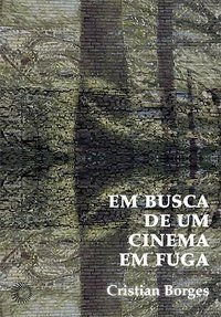 EM BUSCA DE UM CINEMA EM FUGA - BORGES, CRISTIAN