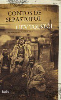 CONTOS DE SEBASTOPOL - TOLSTÓI, LIEV