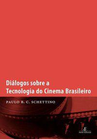 DIÁLOGOS SOBRE A TECNOLOGIA DO CINEMA BRASILEIRO - SCHETTINO, PAULO BRAZ CLEMÊNCIO