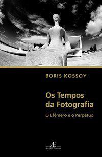 OS TEMPOS DA FOTOGRAFIA - KOSSOY, BORIS