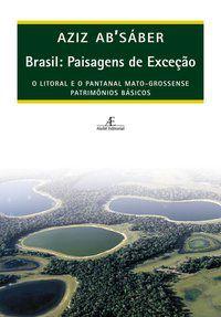 BRASIL: PAISAGENS DE EXCEÇÃO - AB SÁBER, AZIZ