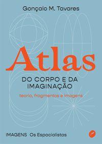ATLAS DO CORPO E DA IMAGINAÇÃO - TAVARES, GONÇALO M.
