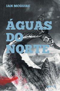 ÁGUAS DO NORTE - MCGUIRE, IAN