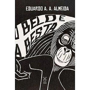 O BELO E A BESTA - A. A. ALMEIDA, EDUARDO