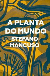 A PLANTA DO MUNDO - MANCUSO, STEFANO