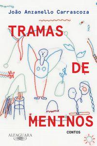 TRAMAS DE MENINOS - ANZANELLO CARRASCOZA, JOÃO