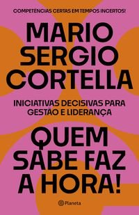 QUEM SABE FAZ A HORA! - CORTELLA, MARIO SERGIO
