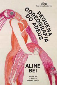 PEQUENA COREOGRAFIA DO ADEUS - BEI, ALINE
