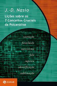 LIÇÕES SOBRE OS 7 CONCEITOS CRUCIAIS DA PSICANÁLISE - NASIO, J.-D.