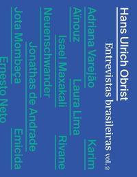 HANS ULRICH OBRIST: ENTREVISTAS BRASILEIRAS - VOLUME 2 - OBRIST, HANS ULRICH