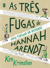 AS TRÊS FUGAS DE HANNAH ARENDT - KRIMSTEIN, KEN
