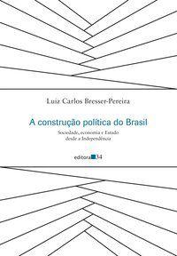 A CONSTRUÇÃO POLÍTICA DO BRASIL - BRESSER-PEREIRA, LUIZ CARLOS