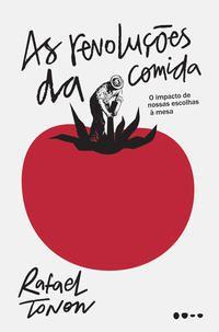 AS REVOLUÇÕES DA COMIDA - TONON, RAFAEL
