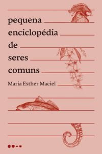 PEQUENA ENCICLOPÉDIA DE SERES COMUNS - MACIEL, MARIA ESTHER
