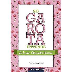 Livro Só Garota Entende: Eu Te Amo, Alessandro Romano