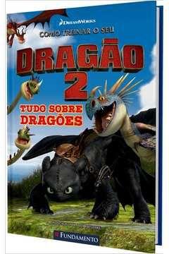 Livro Como Treinar O Seu Dragão 2 - Tudo Sobre Dragões (DreamWorks)