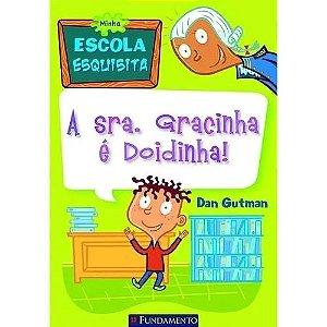 Livro Minha Escola Esquisita - A Sra. Gracinha É Doidinha!