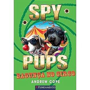 Livro Spy Pups - Bagunça No Circo