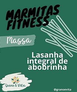 Lasanha integral de abobrinha - Marmita Fitness Grano & Vita