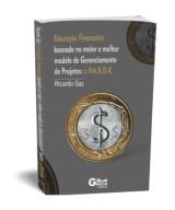Educação financeira: baseada no maior modelo de Gerenciamento de Projetos: o P.M.B.O.K
