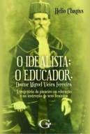 O idealista; o educador. Doutor Miguel Vieira Ferreira: a trajetória do pioneiro na educação e na instrução do sexo feminino