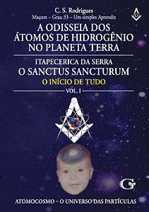 A odisseia dos átomos de hidrogênio no planeta Terra - Itapecerica da Serra, o Sanctus Sancturum: o início de tudo... : volume I