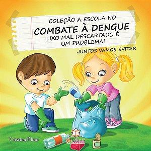 Livro A Escola no Combate à Dengue Lixo Mal Descartado é um Problema