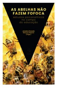 As Abelhas Não Fazem Fofoca: Estudos Psicanalíticos no Campo da Educação