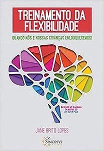 Treinamento da Flexibilidade - Quando Nós e Nossas Crianças Enlouquecemos!