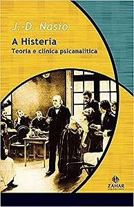 A Histeria: Teoria e Clínica Psicanalítica