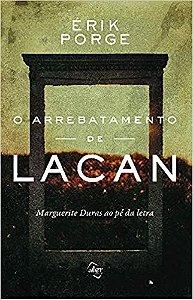 O Arrebatamento de Lacan: Marguerite Duras ao Pé da Letra