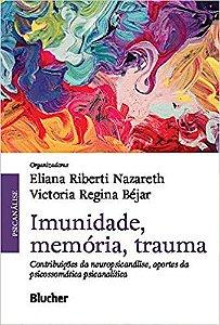 Imunidade, Memória, Trauma: Contribuições da Neuropsicanálise, Aportes da Psicossomática Psicanalítica