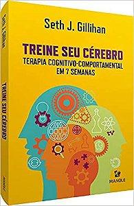 Treine seu Cérebro: Terapia Cognitivo-Comportamental em 7 Semanas