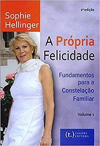 A Própria Felicidade? Fundamentos Para a Constelação Familiar - Vol. 1