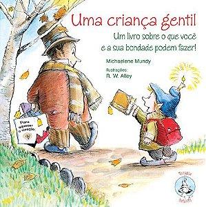 Uma Criança Gentil: Um Livro Sobre o Que Você e Sua Bondade Podem Fazer!